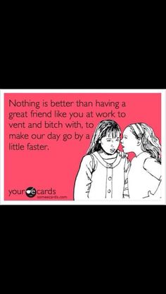 Great friend at work eecard #nothingbetter