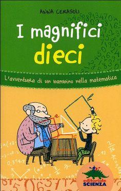 """Un libro bellissimo per appassionare i bimbi (e i genitori!) alla matematica! """"I magnifici dieci"""" di Anna Cerasoli."""