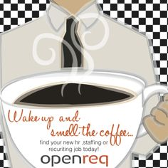 Wake up and smell the coffee! Visit Openreq.com today for a new job!