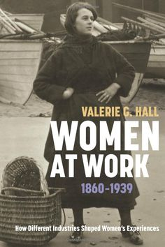 Women at Work, 1860-1939: How Different Industries Shaped Women's Experiences Regions and Regionalism in History: UConn access.