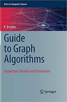 Guide to graph algorithms : sequential, parallel and distributed / by K Erciyes Computer Teacher, Computer Humor, Computer Coding, Computer Science, Math Books, Science Books, Data Science, Science And Technology, Computer Activities For Kids
