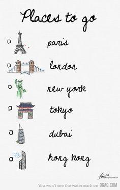 Paris, check. London, check. New York, check. Tokyo, Dubai, and Hong Kong, I'll be there eventually.
