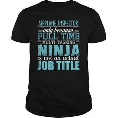 AIRPLANE INSPECTOR Only Because Full Time Multi Tasking Ninja Is Not An Actual…