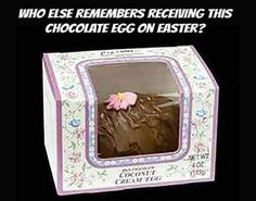 Every Easter, my grandmother would buy each of us kids a big chocolate egg with our name on it in white icing. We each got our favorite flavor. Mine was coconut cream.
