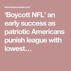 'Boycott NFL' an early success as patriotic Americans punish league with lowest…