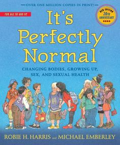 It's Perfectly Normal: Changing Bodies, Growing Up, Sex, and Sexual Health by Robie H. Harris, Michael Emberley  , Paperback   Barnes & Noble®