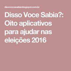 Disso Voce Sabia?: Oito aplicativos para ajudar nas eleições 2016