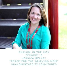 Peace For The Grieving Mom: Shalom Episode 10 with Jessica Kelley   Shalom in the City