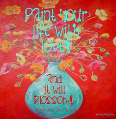 Paint your life with love quote via www.Facebook.com/PrincessSassyPantsCo