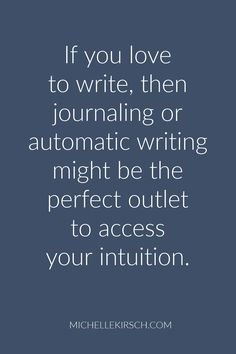 If you love to write, then journaling or automatic writing might be the perfect outlet to access your intuition. Click to read more.
