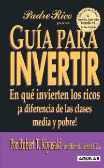 Guía para invertir de Robert T. Kiyosaki - Sinopsis, descargas y comentarios | Aguilar Argentina