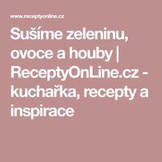 Sušíme zeleninu, ovoce a houby   ReceptyOnLine.cz - kuchařka, recepty a inspirace