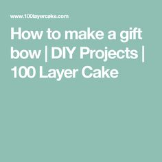 How to make a gift bow | DIY Projects | 100 Layer Cake