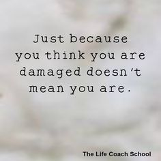 Just because you think you are damaged doesn't mean you are. (Brooke Castillo) | TheLifeCoachSchool.com Brooke Castillo, The Life Coach School, Life Coach Certification, Healing Words, Life Coaching, Feel Better, Don't Forget, Thinking Of You, Glow