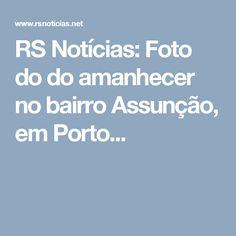 RS Notícias: Foto do do amanhecer no  bairro Assunção, em Porto...