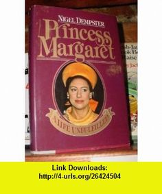 Princess Margaret (9780025308008) Nigel Dempster , ISBN-10: 0025308009  , ISBN-13: 978-0025308008 ,  , tutorials , pdf , ebook , torrent , downloads , rapidshare , filesonic , hotfile , megaupload , fileserve
