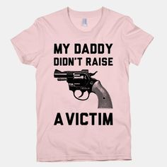 Daddy Didn't Raise A Victim...awesome im putting it under gifts for my MIL but i want one too
