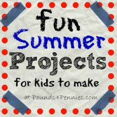 Fun Projects for Kids to Make This Summer
