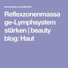 Reflexzonenmassage-Lymphsystem stärken   beauty blog: Haut