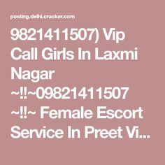 9821411507) Vip Call Girls In Laxmi Nagar ~!!~09821411507 ~!!~ Female Escort Service In Preet Vihar - Delhi women seeking men classifieds - cracker.com