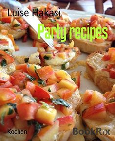 Party recipes by Luise Hakasi http://www.amazon.com/dp/B019ODM6D2/ref=cm_sw_r_pi_dp_xnTEwb1H001XH