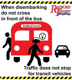 When Disembarking Do Not Cross in Front of the Bus. Traffic does not stop for public transit vehicles.