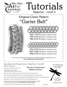 GARTER BELT PDF | INSTANT DOWNLOAD ABOUT THIS TUTORIAL This Beginner - Level 3 PDF tutorial from best-selling chainmail author Dylon Whyte contains everything you need to know to weave, end, join and make jewelry pieces from the original Garter Belt chain pattern. As well as information