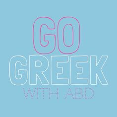 Go Greek  www.adamblockdesign.com