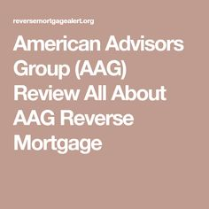 American Advisors Group (AAG) Review All About AAG Reverse Mortgage