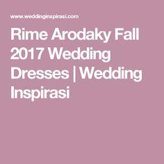 Rime Arodaky Fall 2017 Wedding Dresses | Wedding Inspirasi