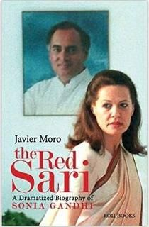 The Red Sari : A Dramatized Biography Of Sonia Gandhi