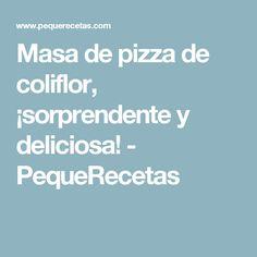 Masa de pizza de coliflor, ¡sorprendente y deliciosa! - PequeRecetas