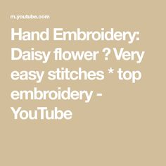 Hand Embroidery: Daisy flower 🌼 Very easy stitches * top embroidery - YouTube Easy Stitch, Hand Embroidery, Stitches, Daisy, Make It Yourself, Flowers, Youtube, Top, Stitching