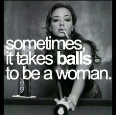 Sometimes it take balls to be a woman #strong #women #quote
