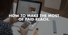 How to Make the Most of Paid Reach