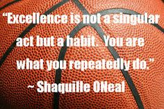 Excellence is not a singular act but a habit. you are what you repeatedly do. And you my love are repeatedly crazy. Great Sports Quotes, Sport Quotes, Great Quotes, Quotes To Live By, Inspire Quotes, Softball Quotes, Basketball Quotes, Basketball Motivation, Hockey Quotes