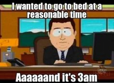 Good intentions: I wanted to go bed at a reasonable time - aaand it's 3am.