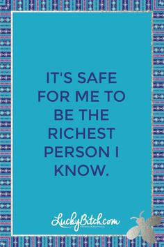219.-It's-safe-for-me-to-be-the-richest-person-I-know