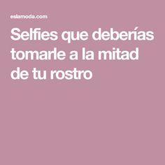 Selfies que deberías tomarle a la mitad de tu rostro