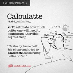 We've all done that late-night math to figure out how much sleep we'd get if we fell asleep right that second. Sadly for parents, this assumes you'll sleep through until your alarm goes off. Hahahahahah! Ugh. It's hard to figure out the sleep you'll get when you have a... #coffee #funny #parenterms