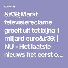 'Markt televisiereclame groeit uit tot bijna 1 miljard euro' | NU - Het laatste nieuws het eerst op NU.nl