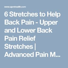 6 Stretches to Help Back Pain - Upper and Lower Back Pain Relief Stretches   Advanced Pain Management