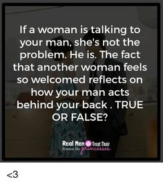 If a woman is talking to your man, she's not the problem. He is. The fact that another woman feels so welcomed reflects on how your man acts behind your back. TRUE OR FALSE? Real Men Treat Their Women like <3 from Facebook tagged as Facts Meme Betrayal Quotes, Wisdom Quotes, True Quotes, Words Quotes, Quotes To Live By, Funny Quotes, Sayings, Quotes Quotes, Infidelity Quotes