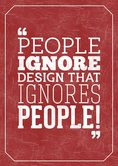 People ignore #design that ignores people!  #quote