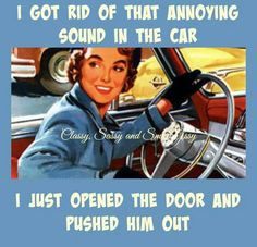 I got rid of that annoying sound in the car. I just opened the door and pushed him out.