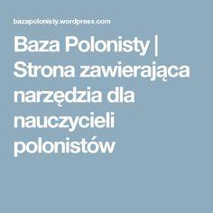 Baza Polonisty | Strona zawierająca narzędzia dla nauczycieli polonistów Map, Education, School, Narnia, Location Map, Schools, Teaching, Onderwijs, Maps