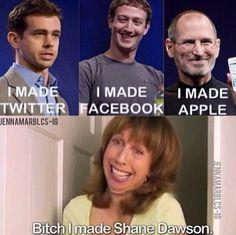 Bitch, she made Shane Dawson!