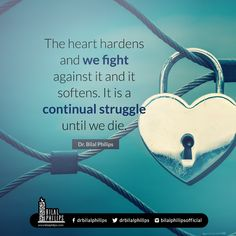 Softness of the heart is only maintained through the remembrance of Allah. #BilalPhilips #IslamicQuotes |  The heart hardens and we fight against it and it softens. It is a continual struggle until we die.  [ Dr. Bilal Philips ]  The post Softness of the heart is only maintained through the remembrance of Allah. #BilalPhilips #IslamicQuotes appeared first on Islamic Quotes | Quran Sunnah Quotes for WhatsApp Status by Ummat-e-Nabi.com.