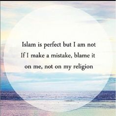 Islam is perfect but I am not ...