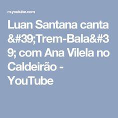 Luan Santana canta 'Trem-Bala' com Ana Vilela no Caldeirão - YouTube